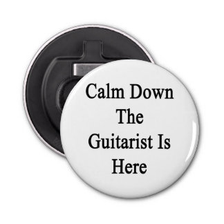 Calm Down The Guitarist Is Here Button Bottle Opener