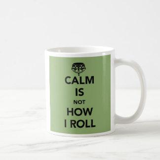 Calm is not How I Roll Coffee Mug