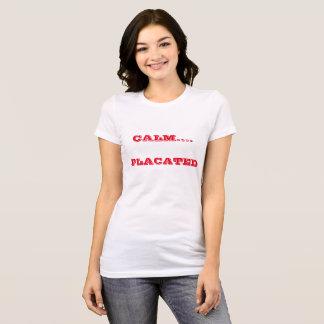 Calm....Placated T-Shirt