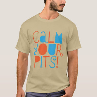 """""""Calm Your Pits"""" T-Shirt"""