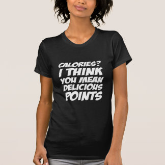Calories? I think you mean Delicious Points T-Shirt