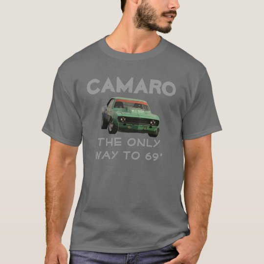 Camaro - The only way to 69' T-Shirt