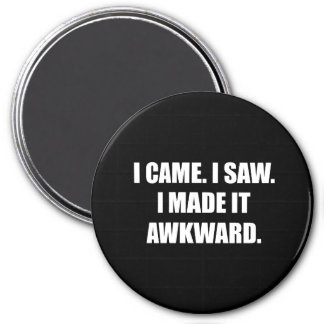 Came Saw Made Awkward Magnet