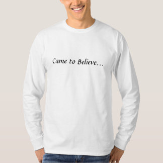 Came to Believe... T-Shirt