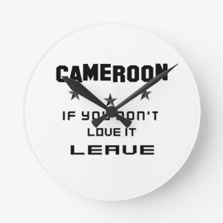 Cameroon If you don't love it, Leave Wallclocks