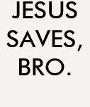 "Camisa ""Jesus saves, bro."" T Shirts"