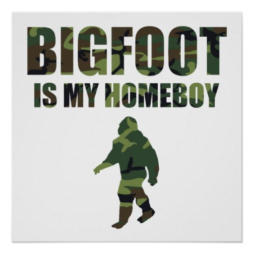 Camo Bigfoot Is My Homeboy Posters
