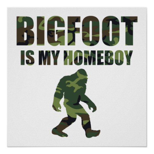 Camo Bigfoot Is My Homeboy Poster