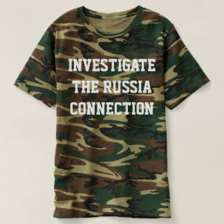 "CAMO T WITH ""INVESTIGATE THE RUSSIA CONNECTION"" T-SHIRT"