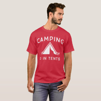Camping is in Tents camp out fun T-Shirt