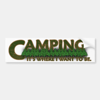 Camping, It's Where I Want to Be. Bumper Sticker