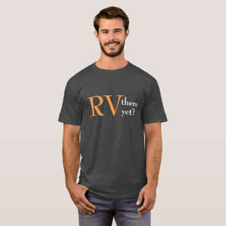 """Camping """"RV there yet"""" T-shirt"""