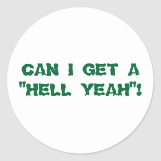 """CAN I GET A """"HELL YEAH""""! CLASSIC ROUND STICKER"""