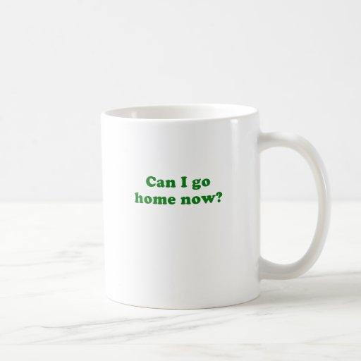 Can I Go Home Now Coffee Mugs