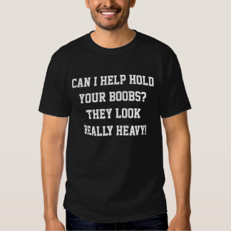 Can I help hold your boobs... Tees
