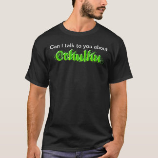 Can I talk to you about Cthulhu? T-Shirt
