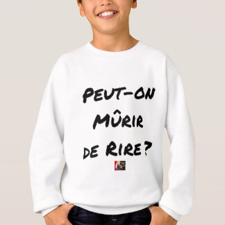 CAN IT MATURE OF LAUGHING? - Word games Sweatshirt