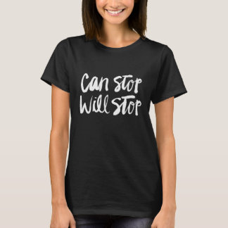 Can Stop Will Stop T-Shirt