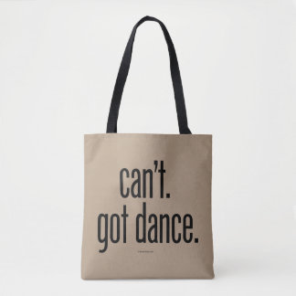 Can't. Got Dance. Tote Bag