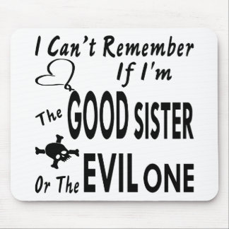 Can't Remember If I'm The Good Sister Or Evil One Mouse Pad