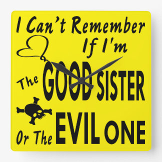 Can't Remember If I'm The Good Sister Or Evil One Square Wall Clock