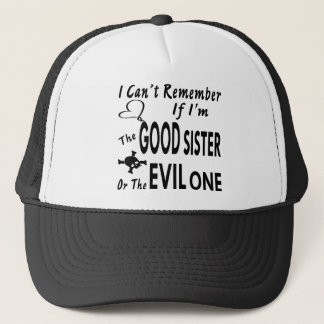 Can't Remember If I'm The Good Sister Or Evil One Trucker Hat