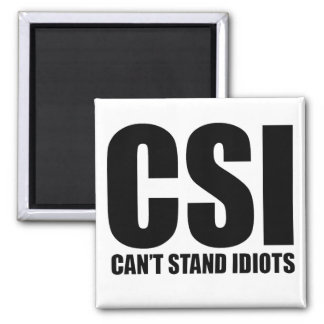 Can't Stand Idiots. Funny and mildly insulting Square Magnet