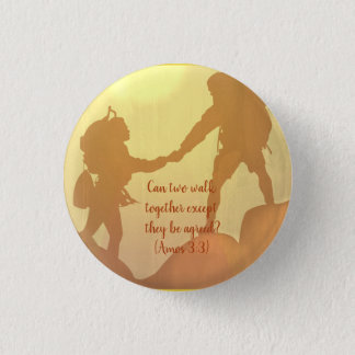 Can two walk together except they agree? 1 inch round button