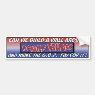 Can we build a wall around Trump? Bumper Sticker
