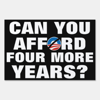 Can You Afford 4 More Years Anti-Obama Sign