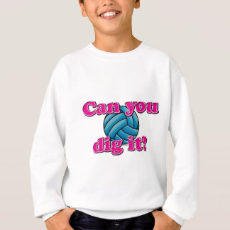Can you dig it? Volleyball! Sweatshirt