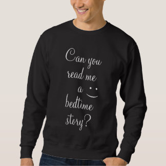 Can you read me a bedtime story Funny Smiley Men's Sweatshirt
