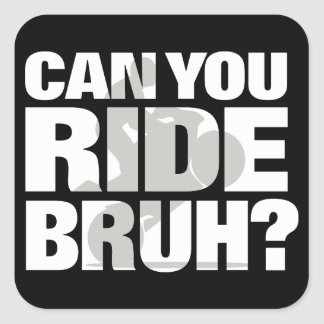 Can you ride bruh? square sticker