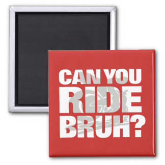 Can you ride bruh? (street) magnet