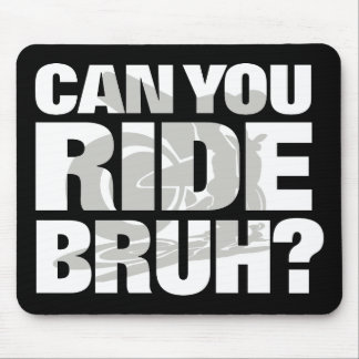 Can you ride bruh? (street) mouse pad