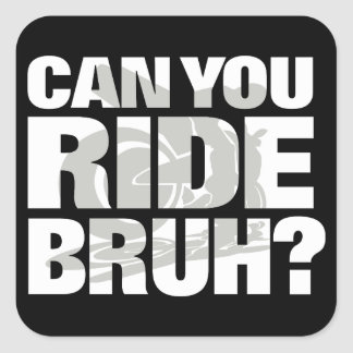 Can you ride bruh? (street) square sticker
