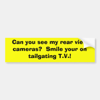 Can you see my rear view cameras?  Smile your o... Bumper Sticker