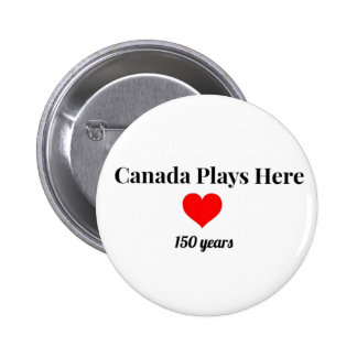 Canada 150 in 2017 Canada Plays Here 2 Inch Round Button