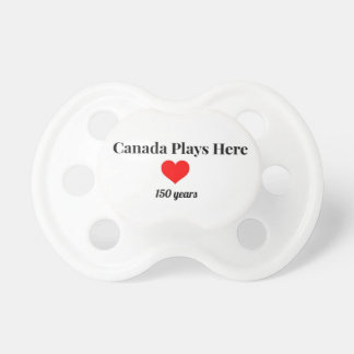 Canada 150 in 2017 Canada Plays Here Pacifier