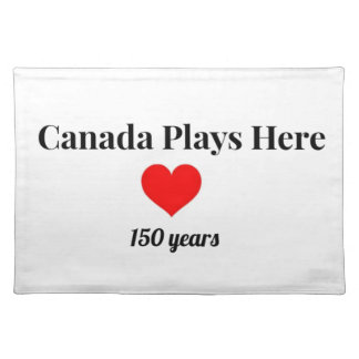 Canada 150 in 2017 Canada Plays Here Placemat