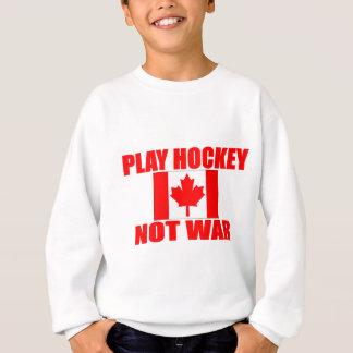 CANADA-PLAY HOCKEY NOT WAR SWEATSHIRT