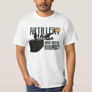"Canadian Artillery ""Who Needs Rounds?"" T-Shirt"