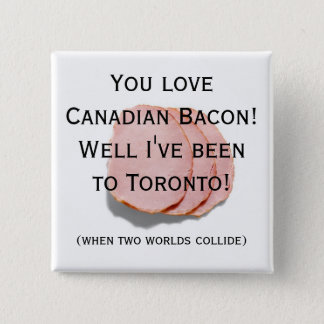 Canadian Bacon Fun Humor Pin/Button 2 Inch Square Button