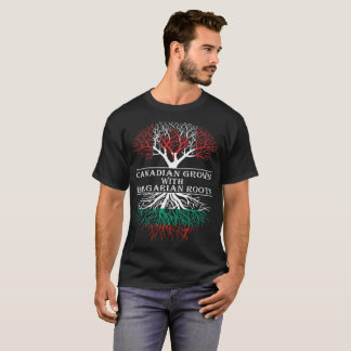 Canadian Grown With Bulgarian Roots Tshirt