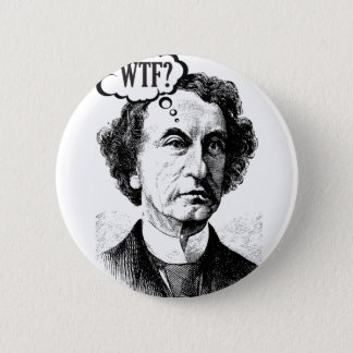 Canadian Prime Minister John A. Macdonald - WTF? 2 Inch Round Button