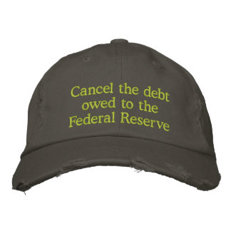 Cancel the debt owed to the Federal Reserve Baseball Cap