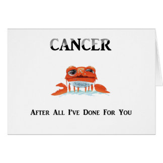 Cancer: After All I've Done Greeting Card