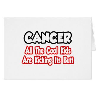 Cancer...All The Cool Kids Are Kicking Its Butt Card