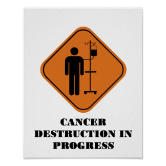 Cancer Destruction in Progress Poster