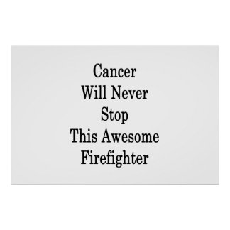 Cancer Will Never Stop This Awesome Firefighter Poster